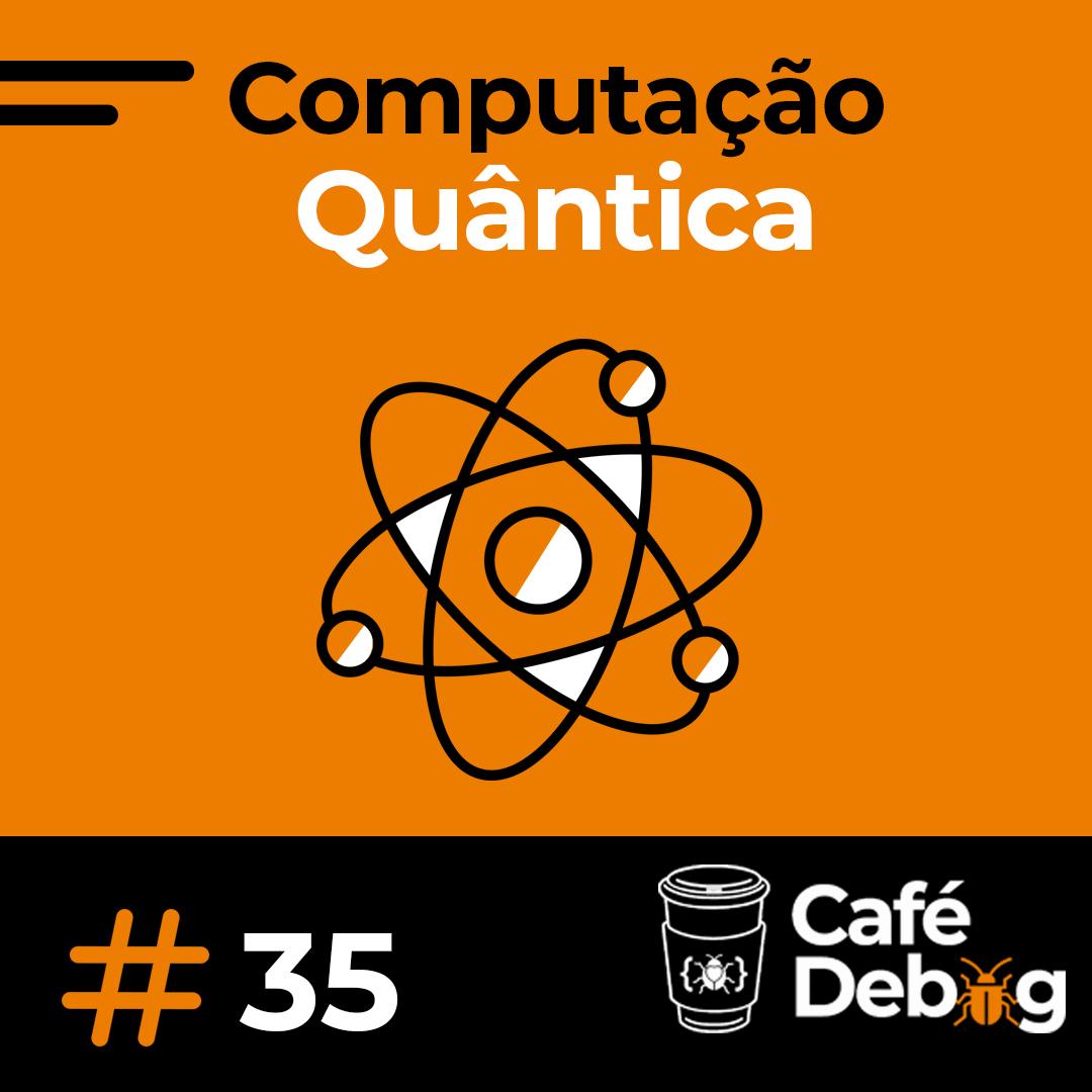 #35 Computacão Quântica