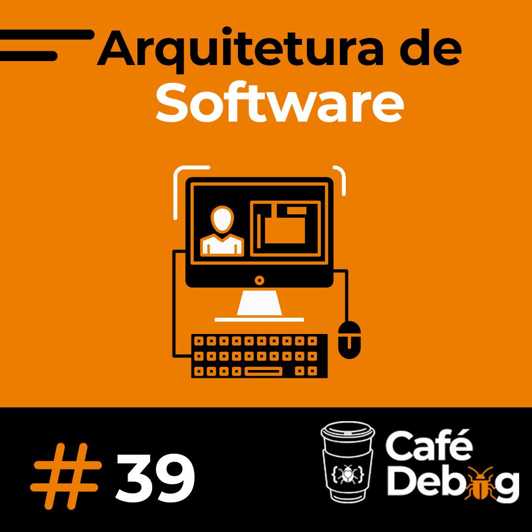 #39 O que podemos melhorar na arquitetura de software dos nossos projetos?