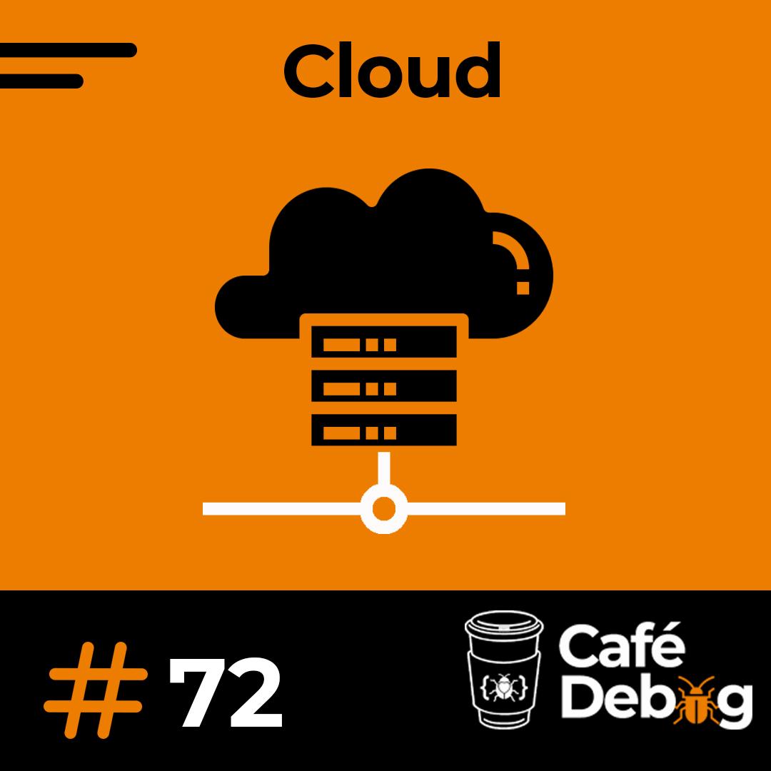 #72 O que devemos levar em consideração antes de escolher uma Cloud