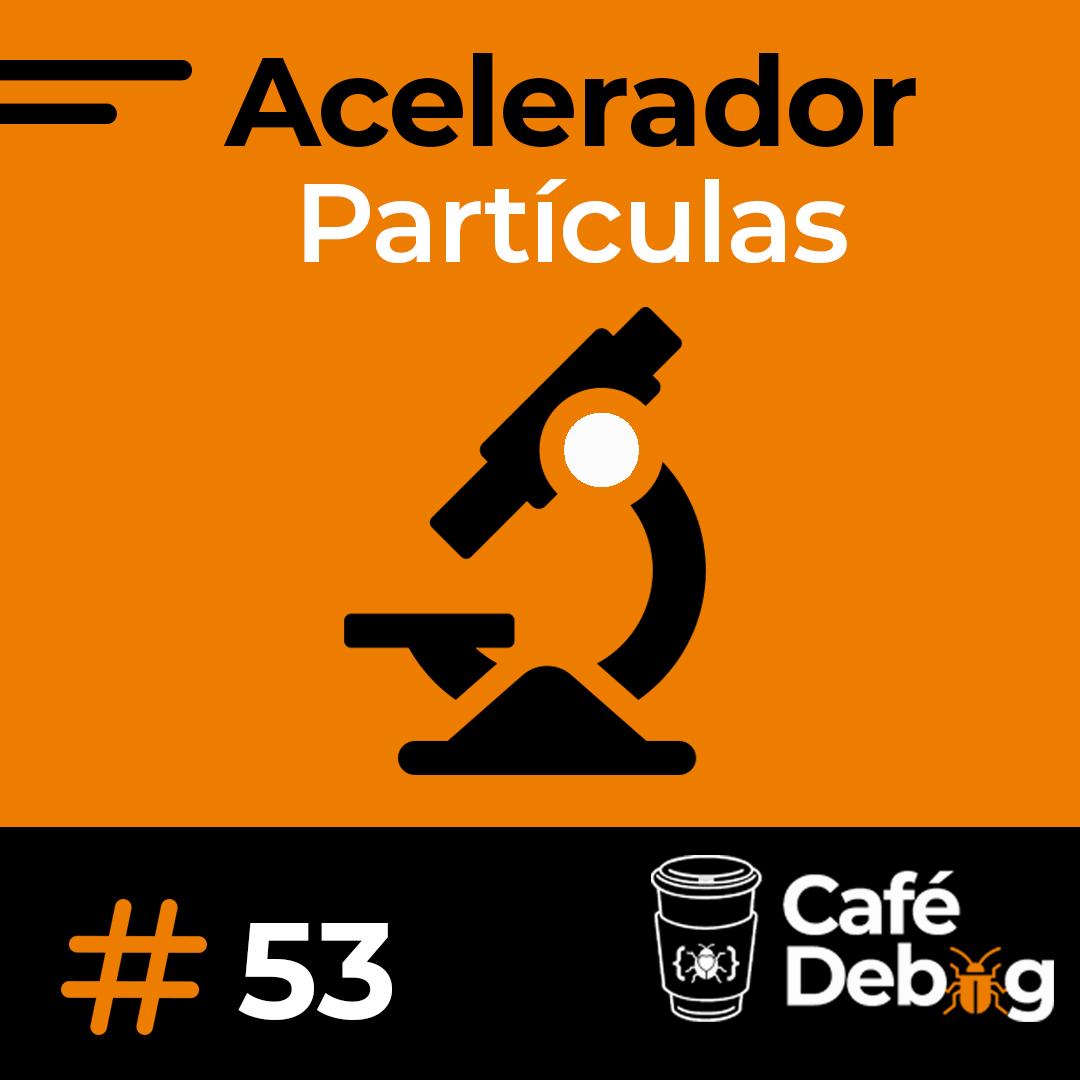 #53 [Sirius] conheça o maior acelerador de partículas do Brasil